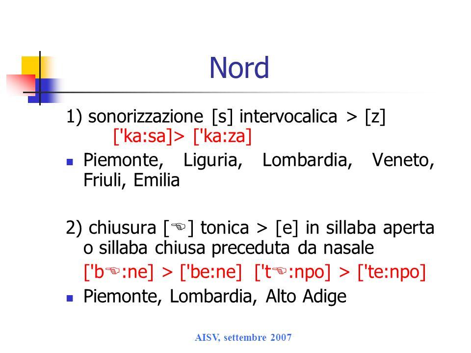 Nord 1) sonorizzazione [s] intervocalica > [z] [ ka:sa]> [ ka:za] Piemonte, Liguria, Lombardia, Veneto, Friuli, Emilia.